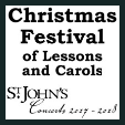 171217 CHRISTMAS FESTIVAL OF LESSONS AND CAROLS St. John's Concerts
